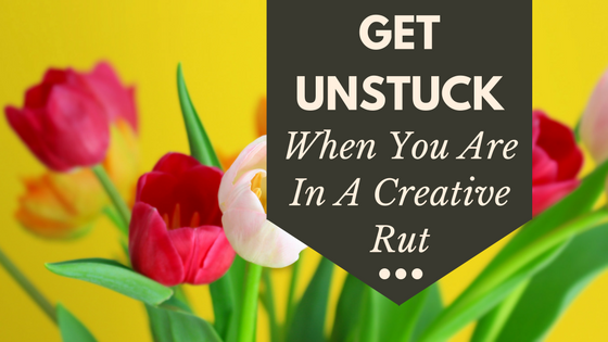 How to get unstuck when you are in a creative rut.