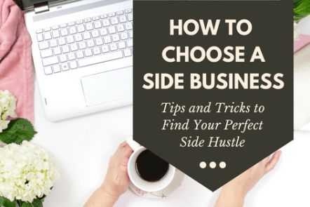 How to choose the perfect side business. Tips and tricks on choosing a side hustle.