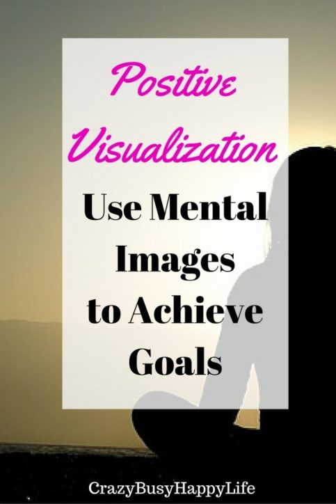 How to use positive visualization to achieve goals and increase happiness.
