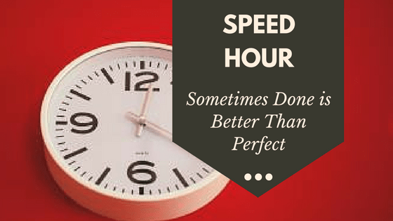 How Using a Speed Hour Can Help Busy Women : Sometimes Done is Better Than Perfect