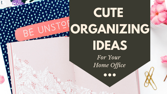 Cute Organization Ideas For Your Home Office
