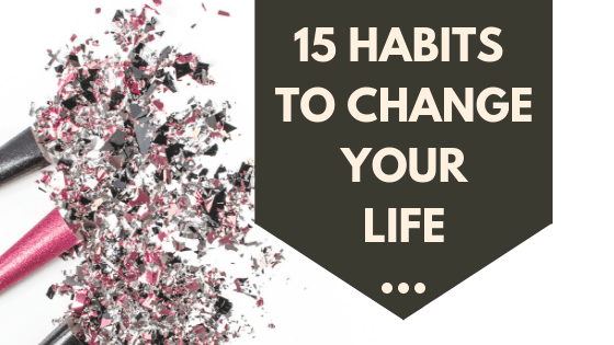 15 habits to change your life