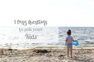 5 Q to ask yur kids