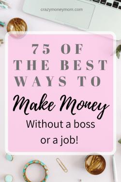 75 Ways to Make Money With NO Boss and NO Job!