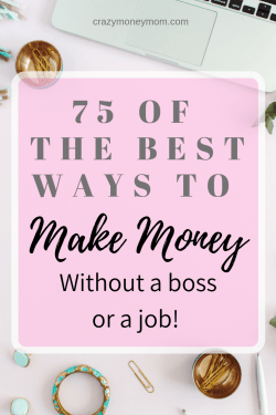 75 Ways to Make Money With NO Boss and NO Job!