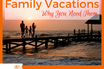 Family Vacations – Why You Need Them!