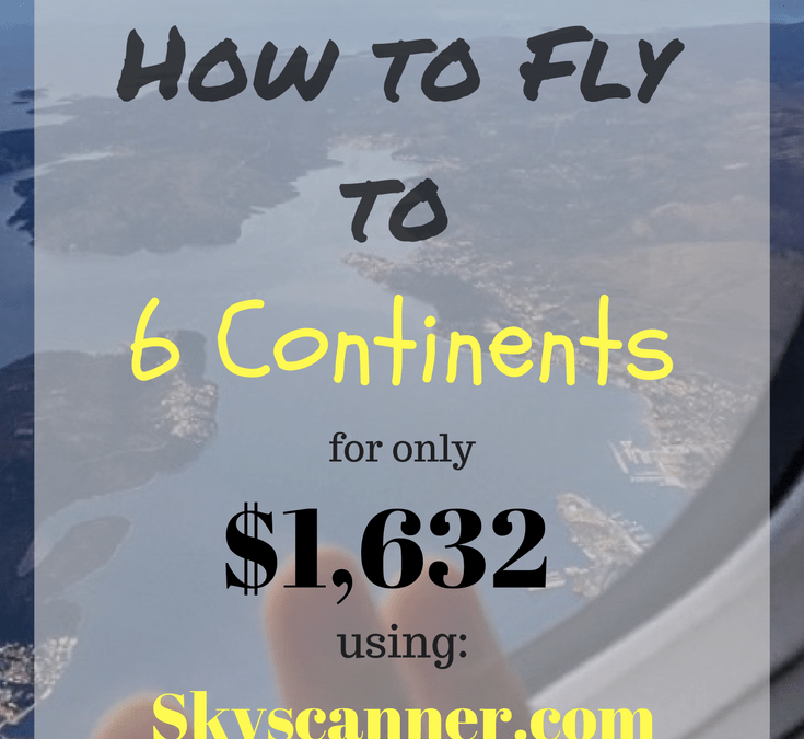 How to Get to 6 Continents from the USA for just $1632 using Skyscanner!