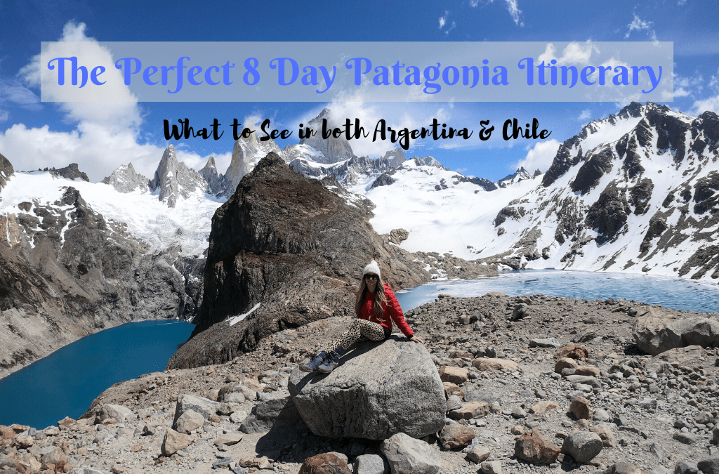 Patagonia Itinerary: How to See the Best of Patagonia in Just 8 Days