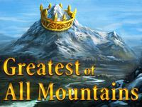 Greatest of all Mountains