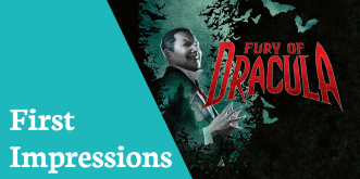 First Impressions Fury Of Dracula