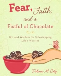 Fear Faith and a Fistful of Chocolate