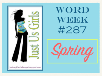 Just Us Girls 287 - Word Week - Spring Challenge