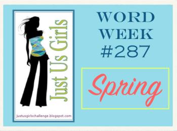 Just Us Girls 287 - Word Week - Spring Challenge