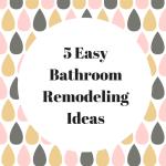 5 Easy Bathroom Remodeling Ideas
