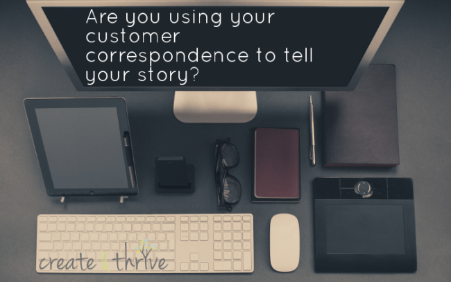 Are you telling your story through customer correspondence