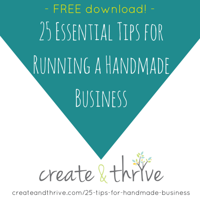 25 Essential Tips for Handmade Business - Free Downloadable E-Book from Create & Thrive