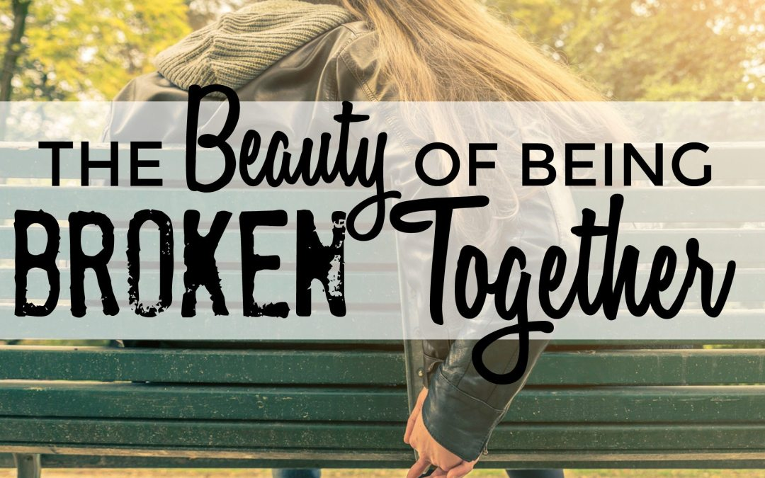 The Beauty of Being Broken Together