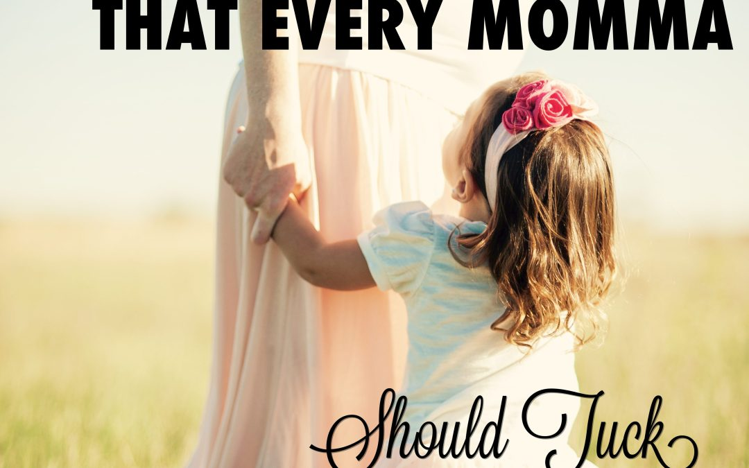 15 Powerful Scriptures that Every Momma Should Tuck Into Her Heart