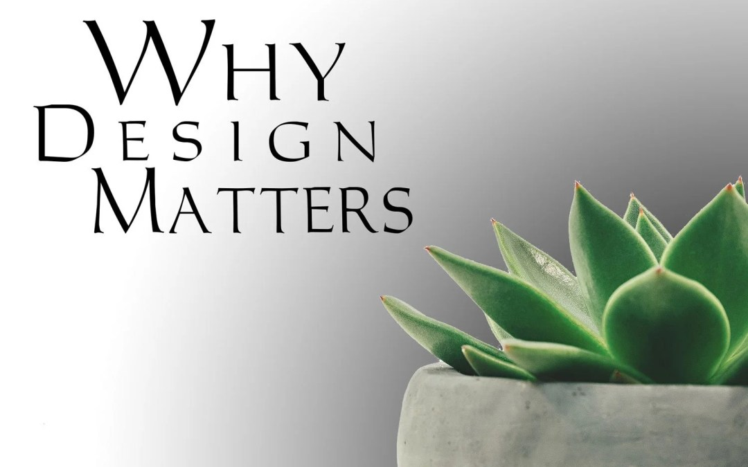 Why Design Matters And How It Can Help Your Business?