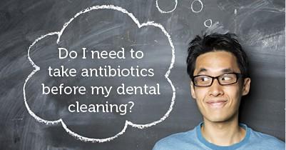 do I need to take antibiotics before my dental visit?