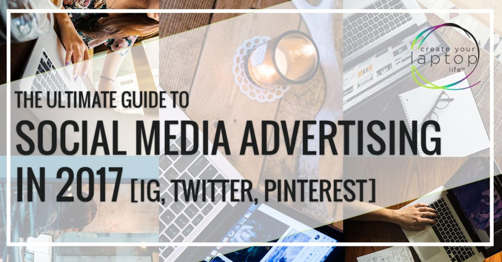 The Ultimate Guide to Social Media Advertising in 2017 [Twitter, Pinterest, + Instagram Edition]