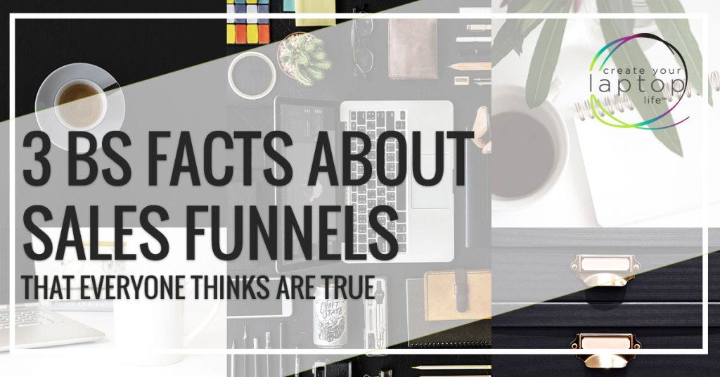 3 BS Facts About Sales Funnels That Everyone Thinks Are True