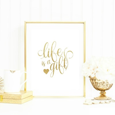 "get our ""Life is a Gift"" free printable!"