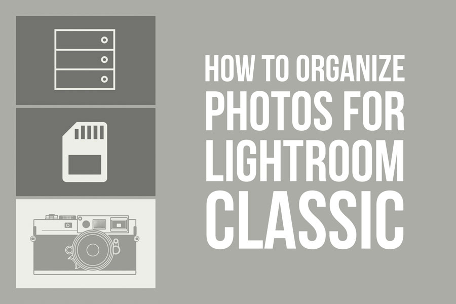 How to organize photos for Lightroom Classic