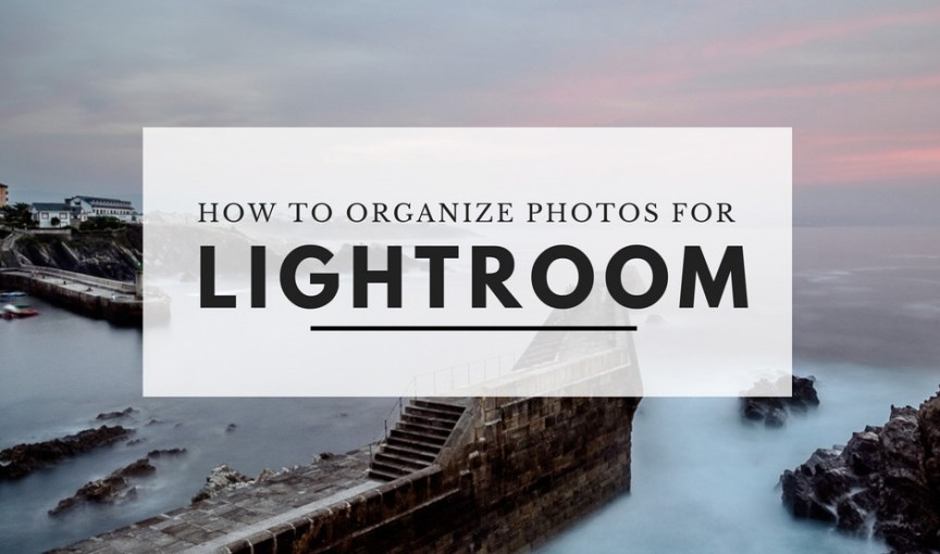 How to organize photos for Lightroom