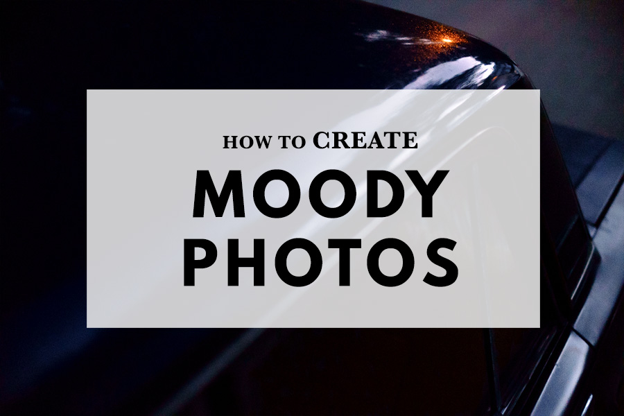 How to create moody photos