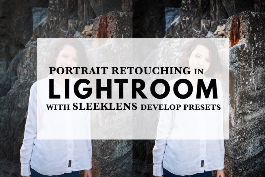 Portrait Retouching in Lightroom with Sleeklens Develop Presets