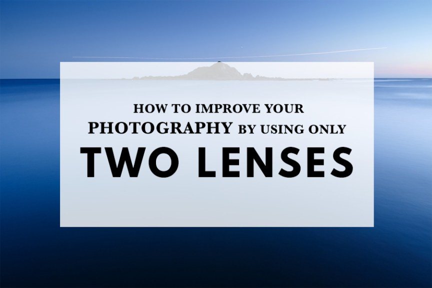 How to improve your photography by using only two lenses photography tutorial