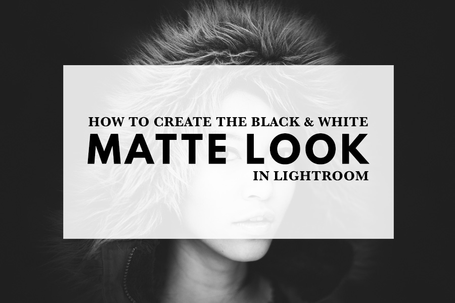 How to Create the Black & White Matte Look in Lightroom