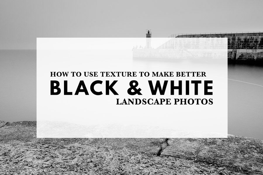 How to Use Texture to Make Better Black & White Landscape Photos