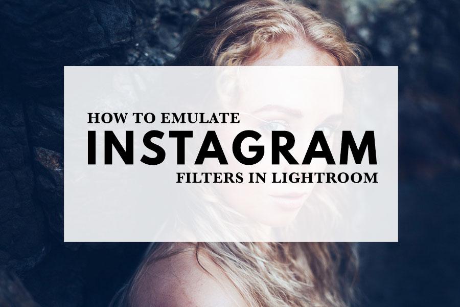 How to Emulate Instagram Filters in Lightroom
