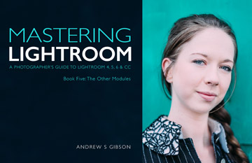 Mastering Lightroom: Book Five – The Other Modules