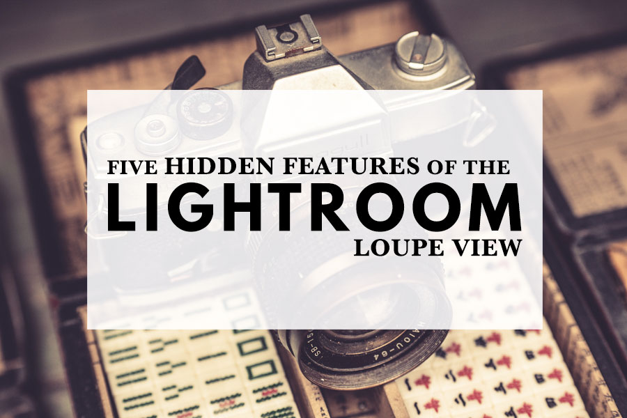 Five Hidden Features of the Lightroom Loupe View