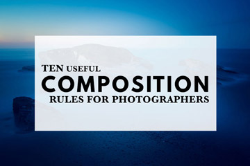 Ten Useful Composition Rules For Photographers