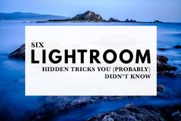 Six Lightroom Hidden Tricks You (Probably) Didn't Know