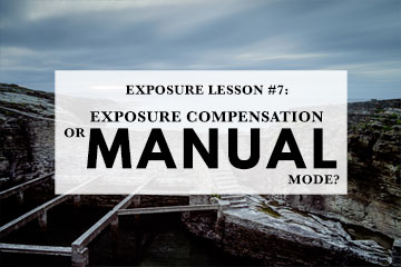 Exposure Lesson #7: Exposure Compensation Or Manual Mode?