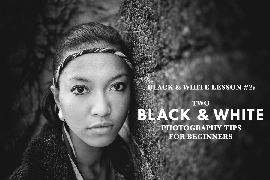 Black & White Lesson 2: Two Black And White Photography Tips For Beginners