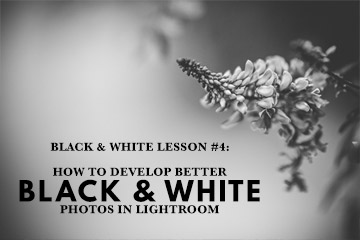 Black & White Lesson 4: How To Develop Better Black and White Photos In Lightroom