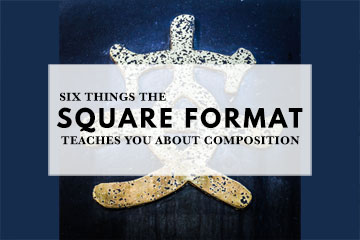 Six Things The Square Format Teaches You About Composition