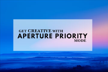 Get Creative With Aperture Priority Mode