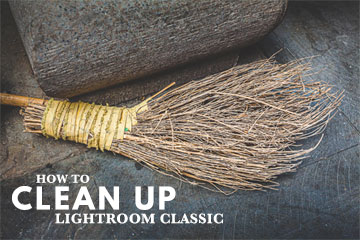 How To Clean Up Lightroom Classic
