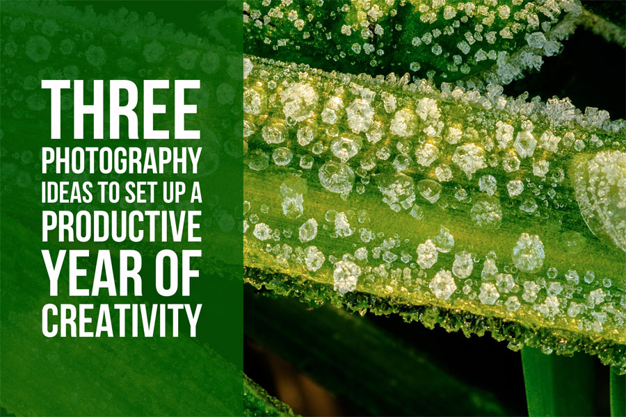 Three Photography Ideas To Set Up A Productive Year Of Creativity