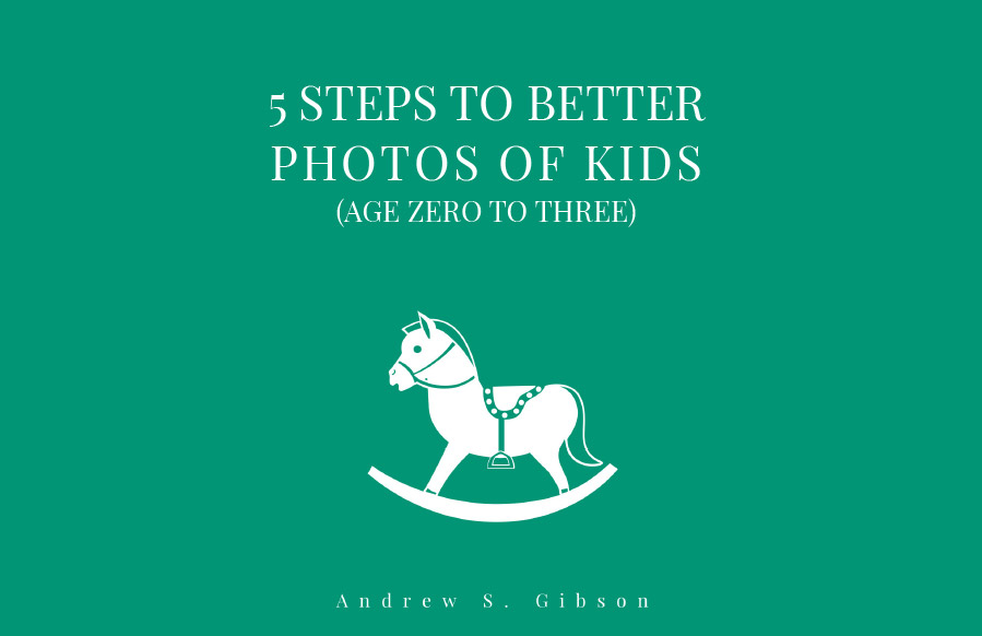 5 Steps To Better Photos Of Kids