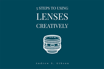 5 Steps To Using Lenses Creatively ebook