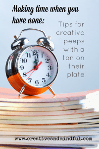 Time Management tips for Creative Peeps - from www.creativeandmindful.com