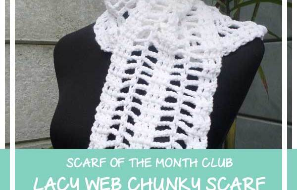LACY WEB CHUNKY SCARF|SCARF OF THE MONTH 2016|CREATIVE CROCHET WORKSHOP